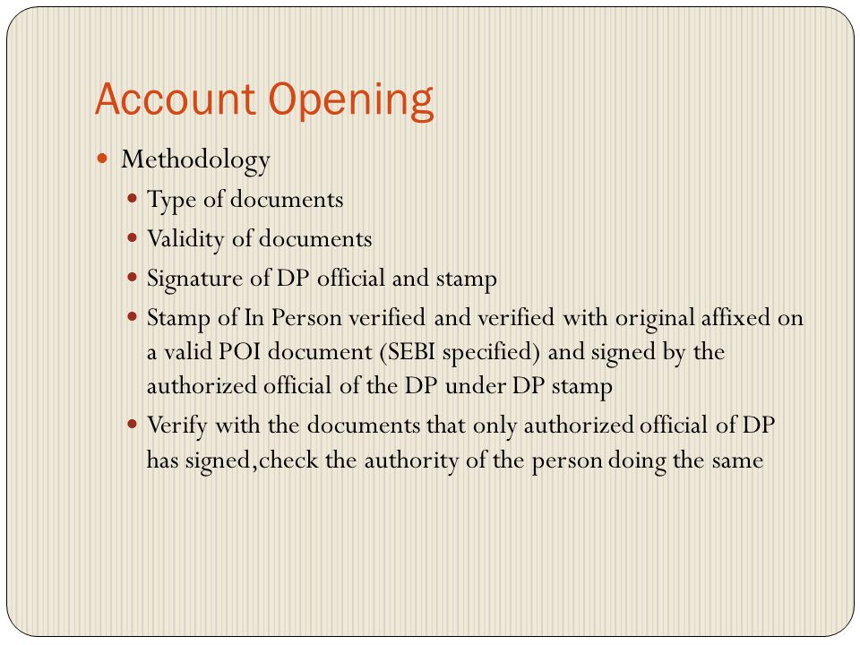 Account Opening DP to affix a stamp In Person verified on proof of identity document having verified 'in person' Also required to verify valid original proof of identity documents with the copies and affix verified with originals stamp Authorized official doing in person verification and verification of documents with original should sign under the DP stamp