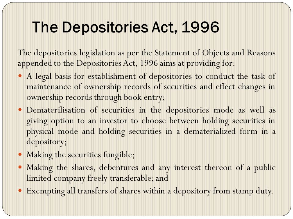"""Concept of Depository System According to section 2(e) of the Depositories Act, 1996, """"Depository means a company formed and registered under the Comp"""