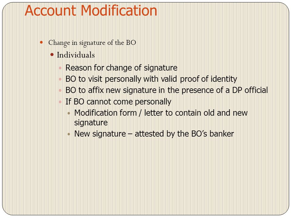 Account Modification Change in address Individuals Proof of address - verified with original by DP official Corporates Certified true copy of Form 23 Latest transaction statement received from the DP Verified with original Confirmation letter to be sent to BO at old as well as new address