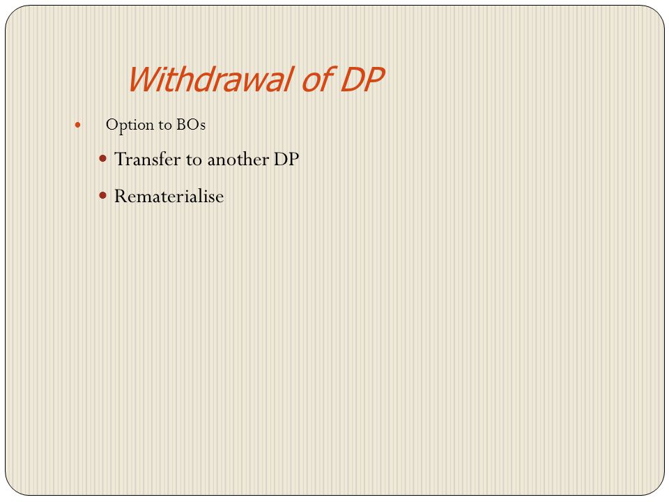 Initiated by BO Closure with pending demat Non responding issuers / RTAs BO to submit A letter in prescribed format requesting rejection A letter giving details of DRN details duly signed and stamped by the DP DP to follow up with Issuer?RTA for rejection
