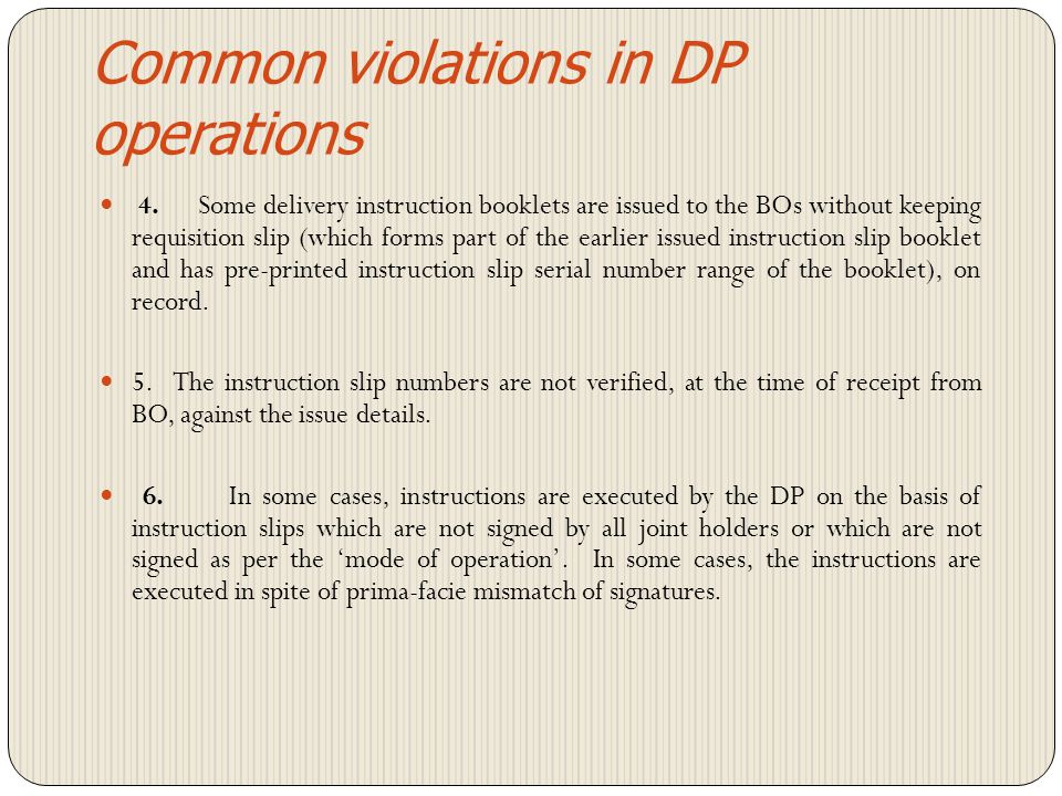 Common violations in DP operations 1. The inventory control mechanism for instruction slip booklets is not proper. 2. Physical inventory of instructio