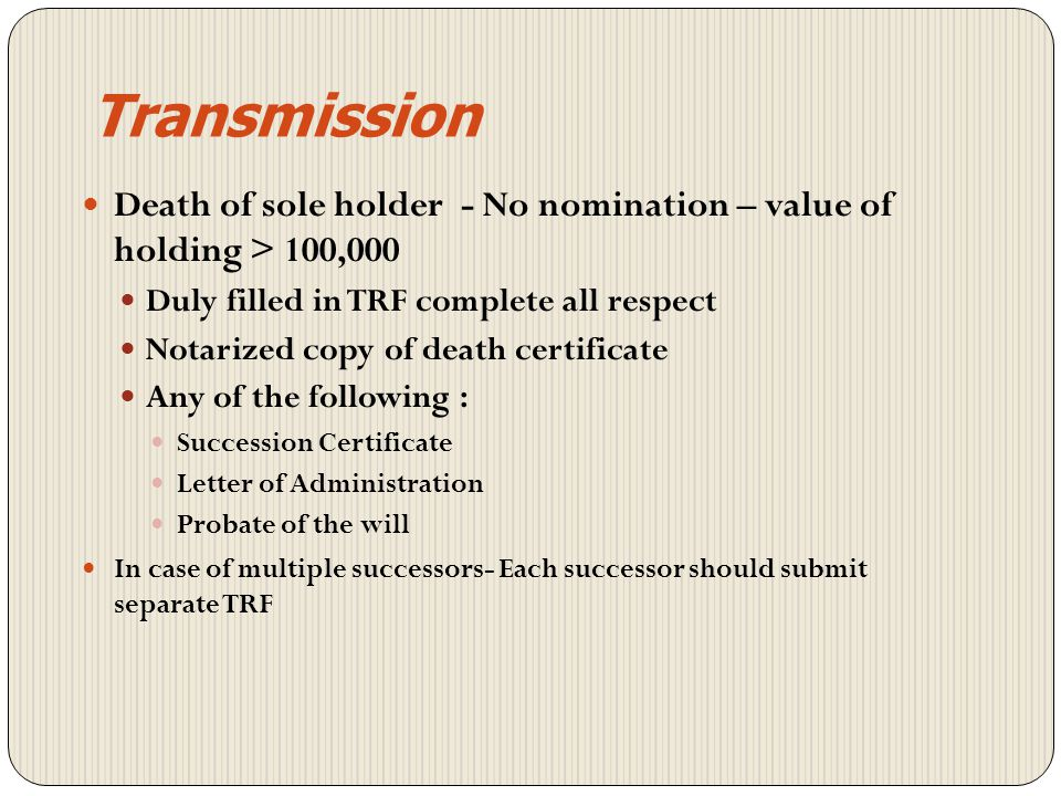 Transmission Death of Sole Holder – Nominee Duly filled in Transmission request form(TRF) Notarized copy of death certificate Client master-DPA5 repor