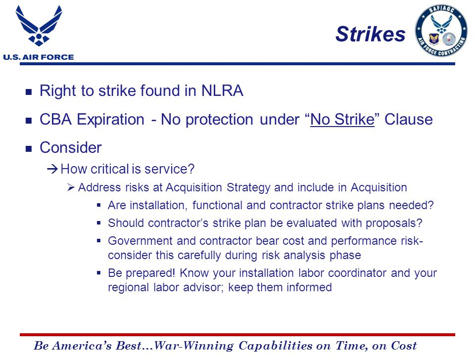 Be America's Best…War-Winning Capabilities on Time, on Cost Strikes Right to strike found in NLRA CBA Expiration - No protection under No Strike Clause Consider  How critical is service.