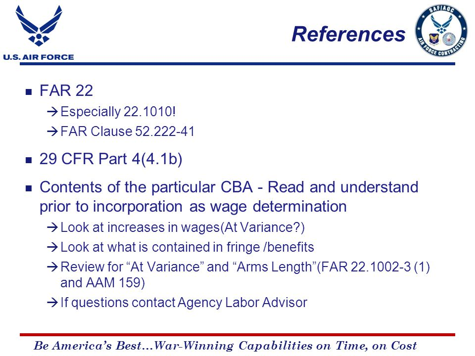 Be America's Best…War-Winning Capabilities on Time, on Cost References FAR 22  Especially 22.1010.