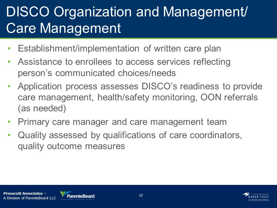 DISCO Organization and Management/ Care Management Establishment/implementation of written care plan Assistance to enrollees to access services reflec