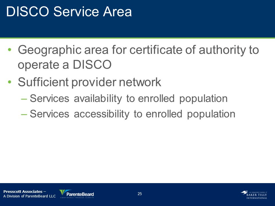 DISCO Service Area Geographic area for certificate of authority to operate a DISCO Sufficient provider network –­Services availability to enrolled pop