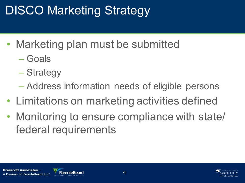 DISCO Marketing Strategy Marketing plan must be submitted –­Goals –­Strategy –­Address information needs of eligible persons Limitations on marketing