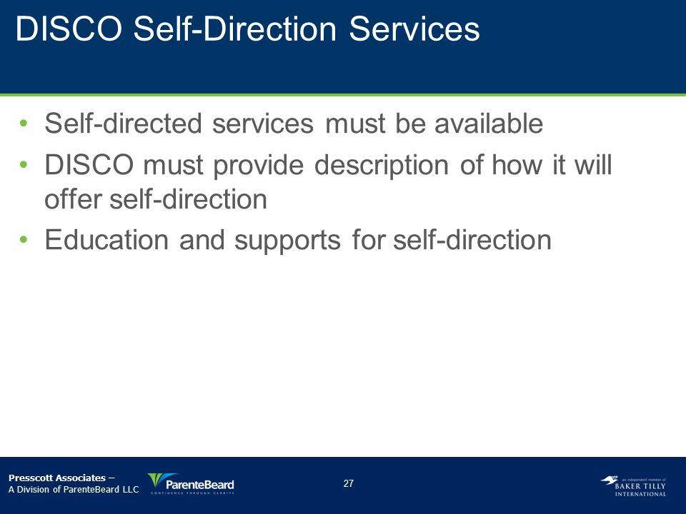 DISCO Self-Direction Services Self-directed services must be available DISCO must provide description of how it will offer self-direction Education an