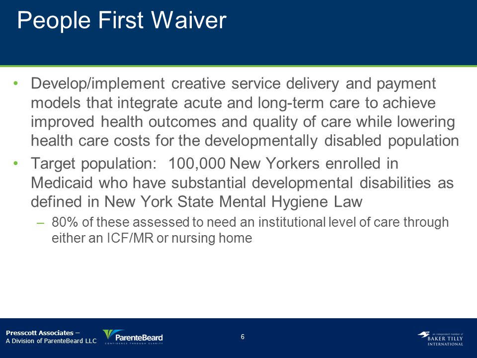 People First Waiver Develop/implement creative service delivery and payment models that integrate acute and long-term care to achieve improved health
