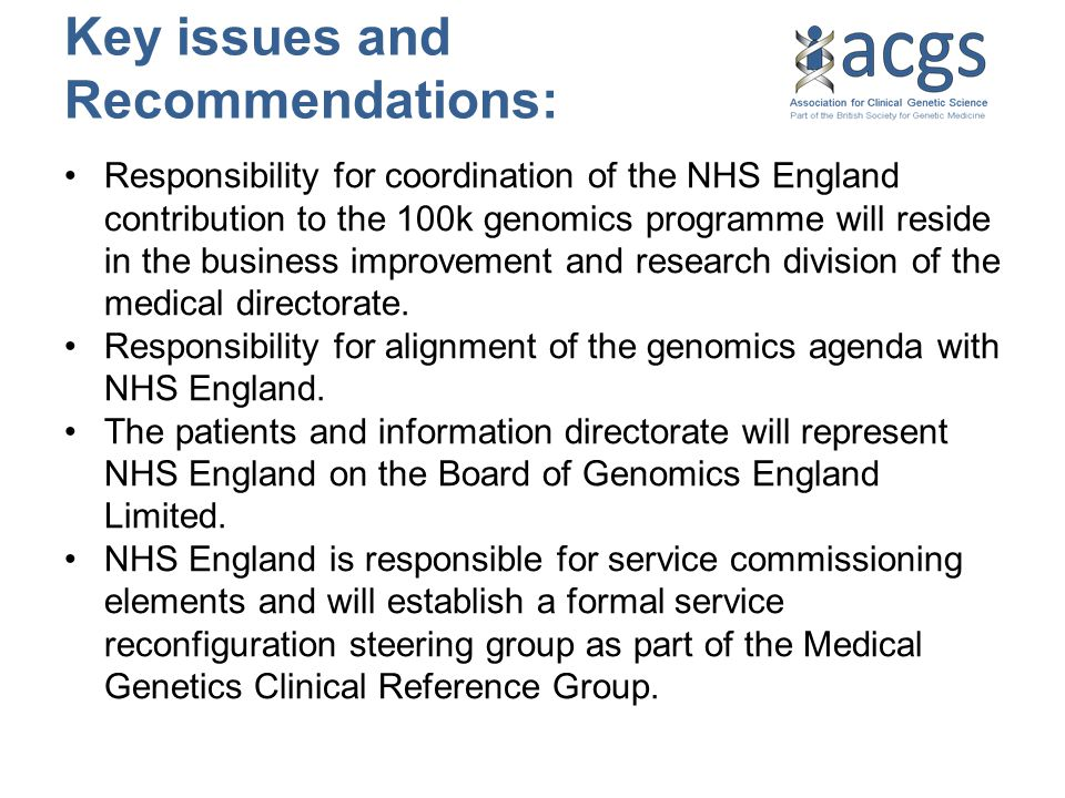 Key issues and Recommendations: Responsibility for coordination of the NHS England contribution to the 100k genomics programme will reside in the business improvement and research division of the medical directorate.
