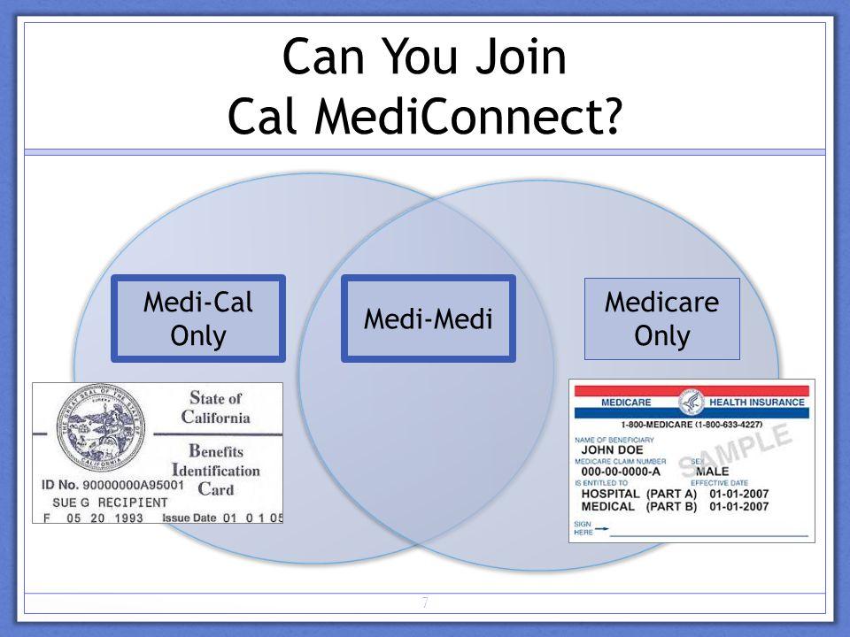 7 Can You Join Cal MediConnect Medicare Only Medi-Cal Only Medi-Medi