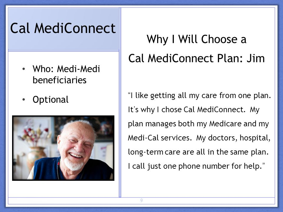 10 Cal MediConnect Key Benefits for You Support for coordinating your care, including a plan care coordinator.
