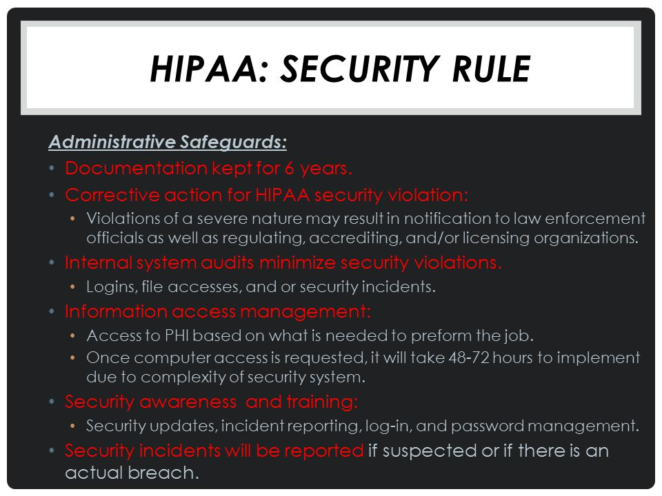 HIPAA: SECURITY RULE Administrative Safeguards: Documentation kept for 6 years. Corrective action for HIPAA security violation: Violations of a severe