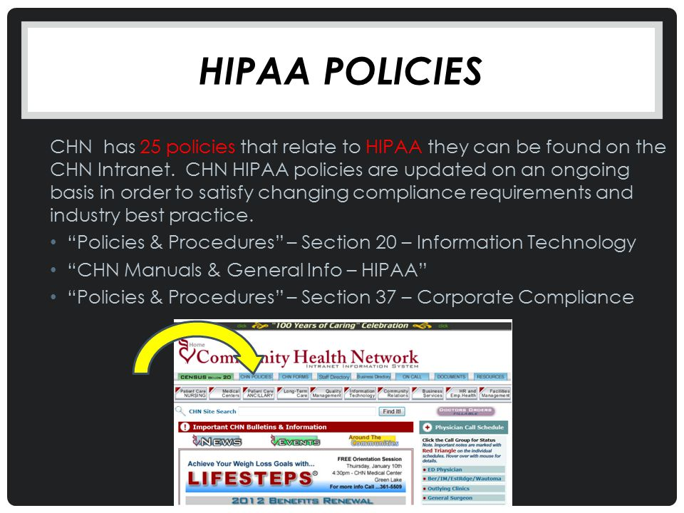 HIPAA POLICIES CHN has 25 policies that relate to HIPAA they can be found on the CHN Intranet. CHN HIPAA policies are updated on an ongoing basis in o