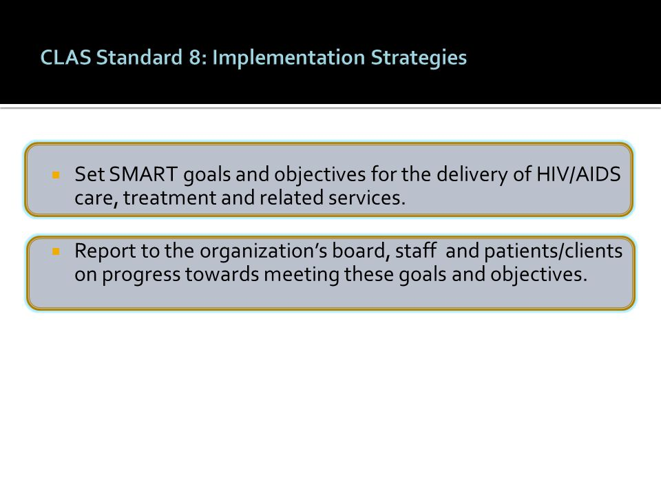  Set SMART goals and objectives for the delivery of HIV/AIDS care, treatment and related services.