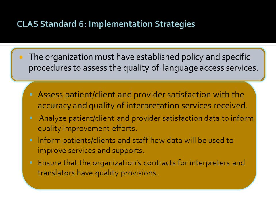  The organization must have established policy and specific procedures to assess the quality of language access services.