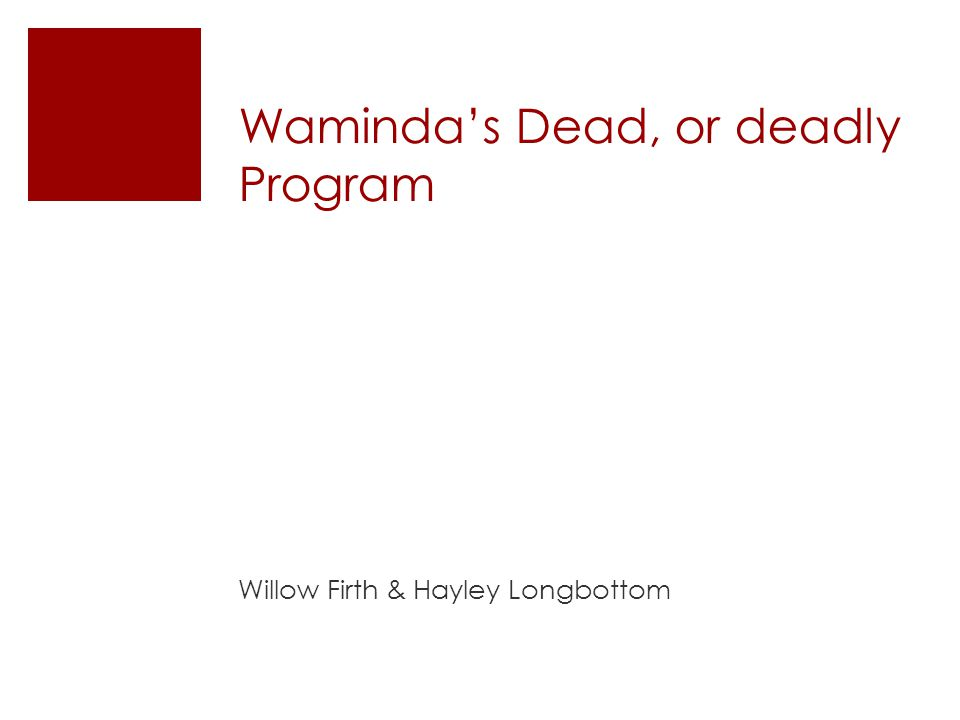 Waminda's Dead, or deadly Program Willow Firth & Hayley Longbottom