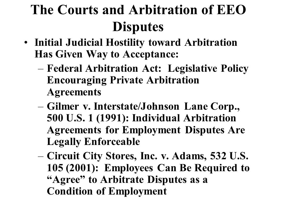 The Courts and Arbitration of EEO Disputes (Cont.) Supreme Court held that arbitration clause in collective agreement specifically including EEO claims requires arbitration of ADEA claim – 14 Penn Plaza LLC v.