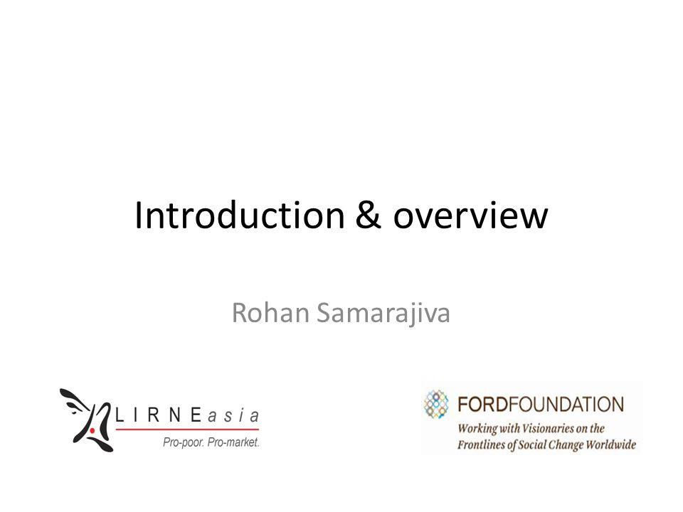 Introduction & overview Rohan Samarajiva