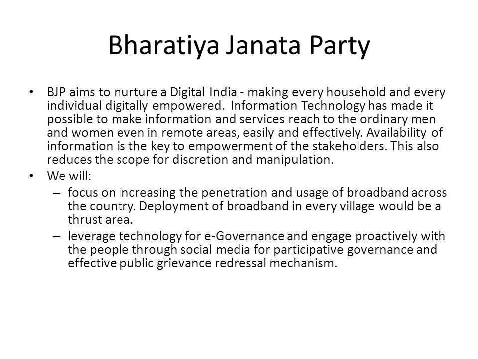Bharatiya Janata Party BJP aims to nurture a Digital India - making every household and every individual digitally empowered.