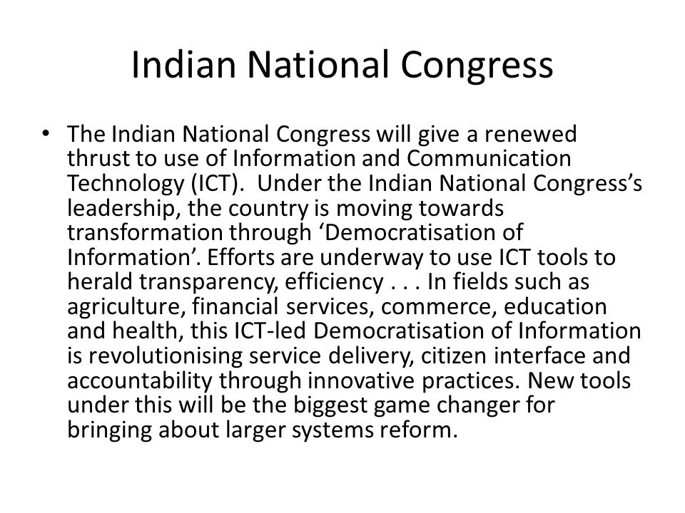 Indian National Congress The Indian National Congress will give a renewed thrust to use of Information and Communication Technology (ICT).