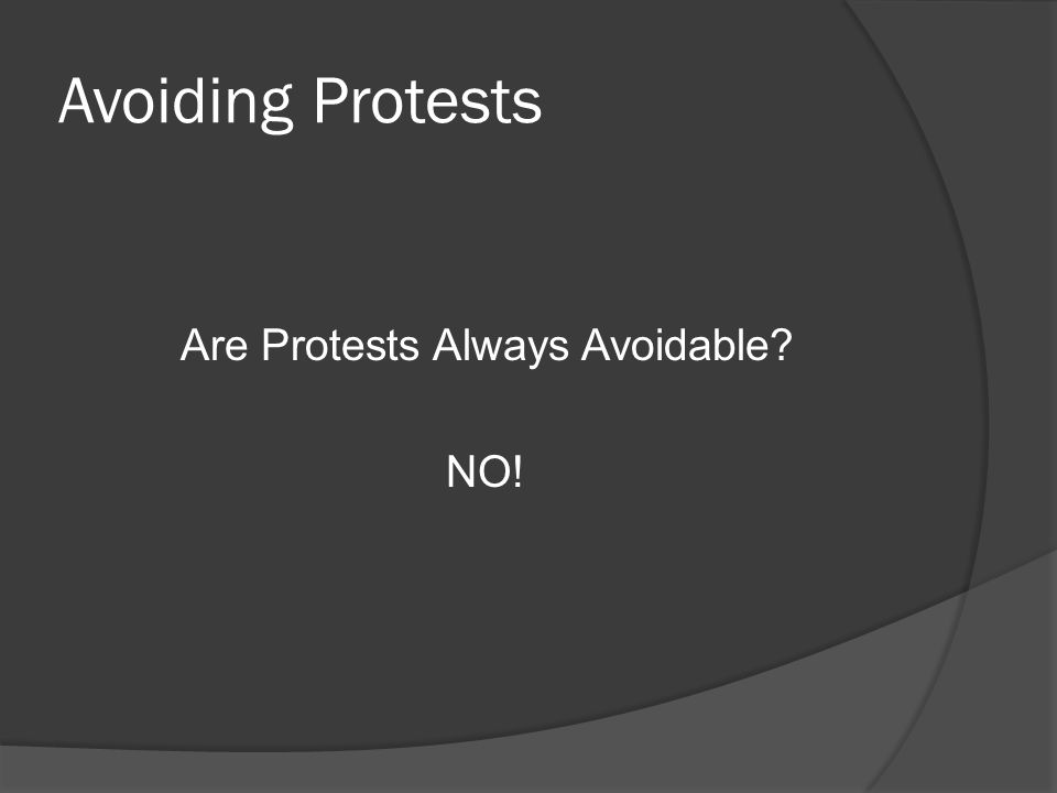 Avoiding Protests Are Protests Always Avoidable NO!