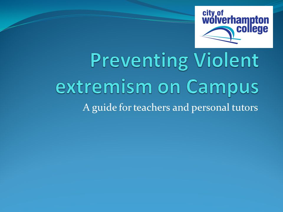 College Tutor guide to Preventing Violent Extremism : Student support and Challenge There are a number of signs that you may come across that may cause you concern they may include : Graffiti symbols, writing or art work promoting extremist messages or images.