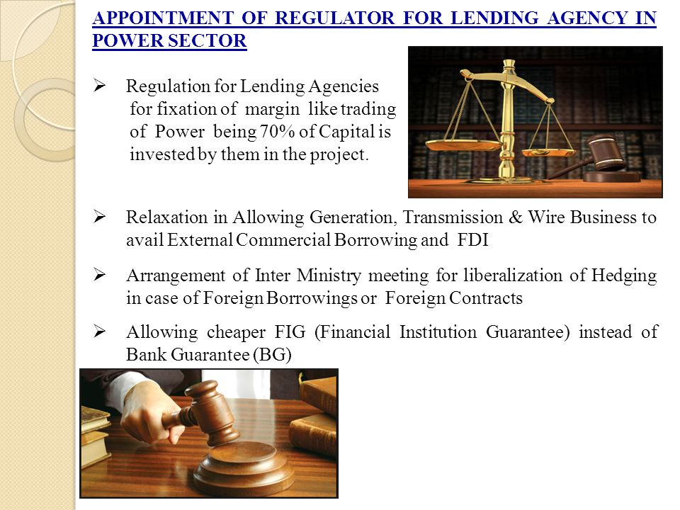 APPOINTMENT OF REGULATOR FOR LENDING AGENCY IN POWER SECTOR  Regulation for Lending Agencies for fixation of margin like trading of Power being 70% of Capital is invested by them in the project.