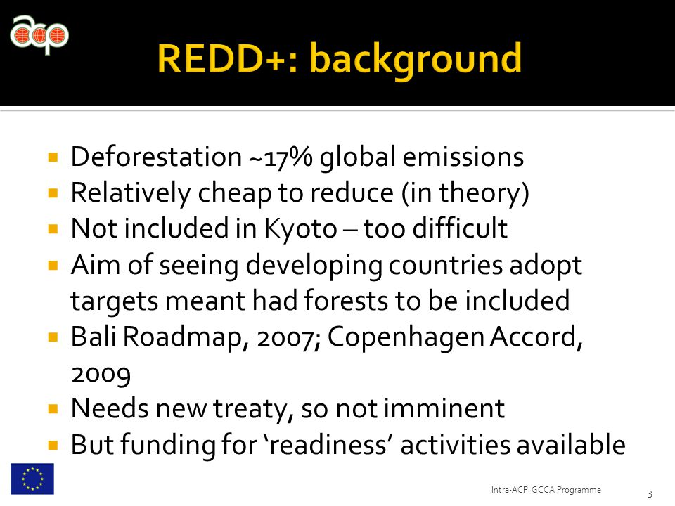  Deforestation ~17% global emissions  Relatively cheap to reduce (in theory)  Not included in Kyoto – too difficult  Aim of seeing developing coun