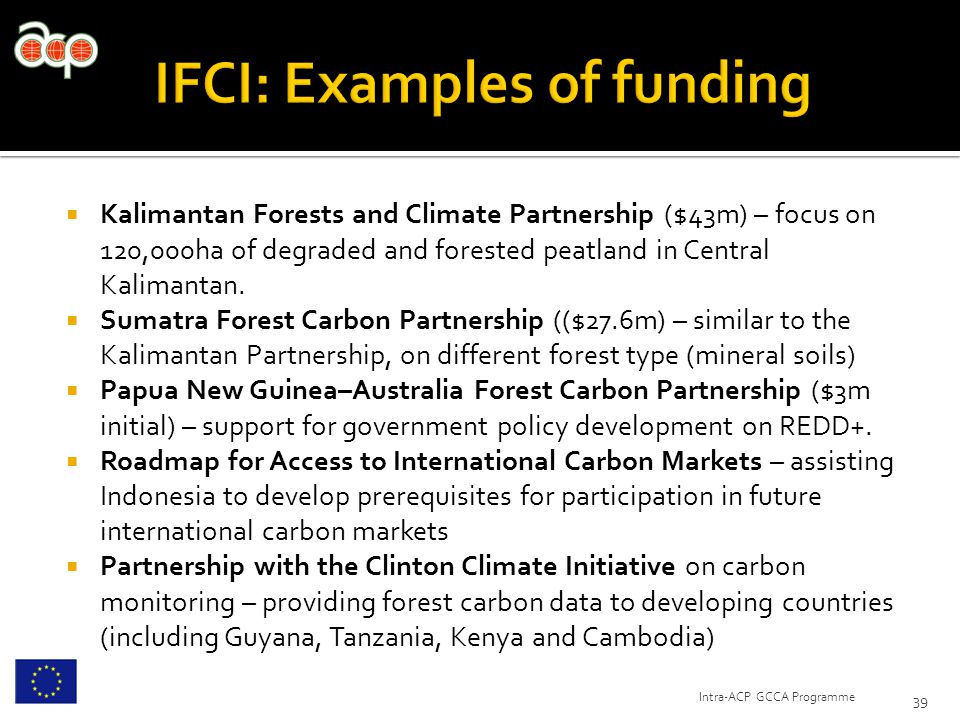  Kalimantan Forests and Climate Partnership ($43m) – focus on 120,000ha of degraded and forested peatland in Central Kalimantan.  Sumatra Forest Car