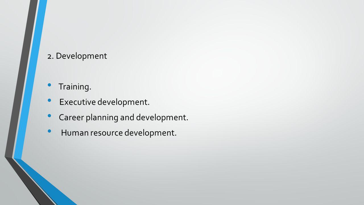 2. Development Training. Executive development. Career planning and development. Human resource development.