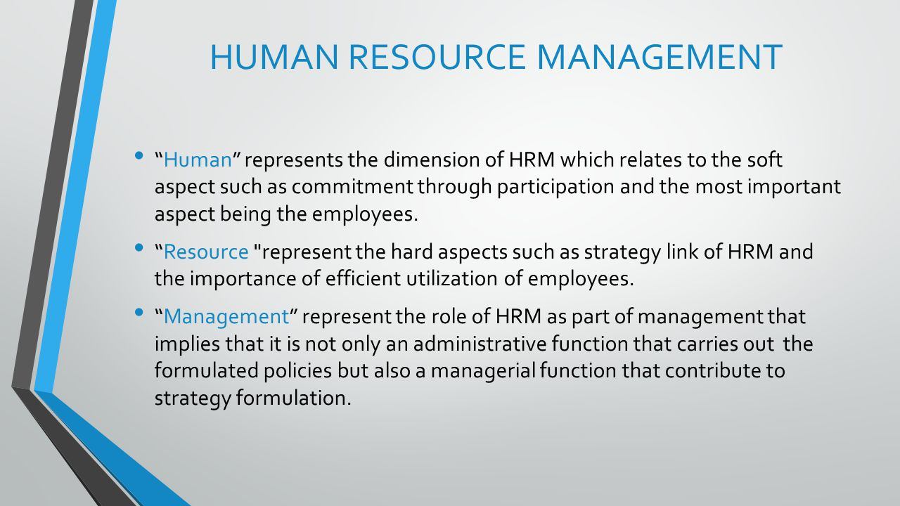"""""""Human"""" represents the dimension of HRM which relates to the soft aspect such as commitment through participation and the most important aspect being"""