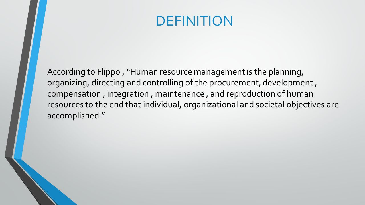 """DEFINITION According to Flippo, """"Human resource management is the planning, organizing, directing and controlling of the procurement, development, com"""
