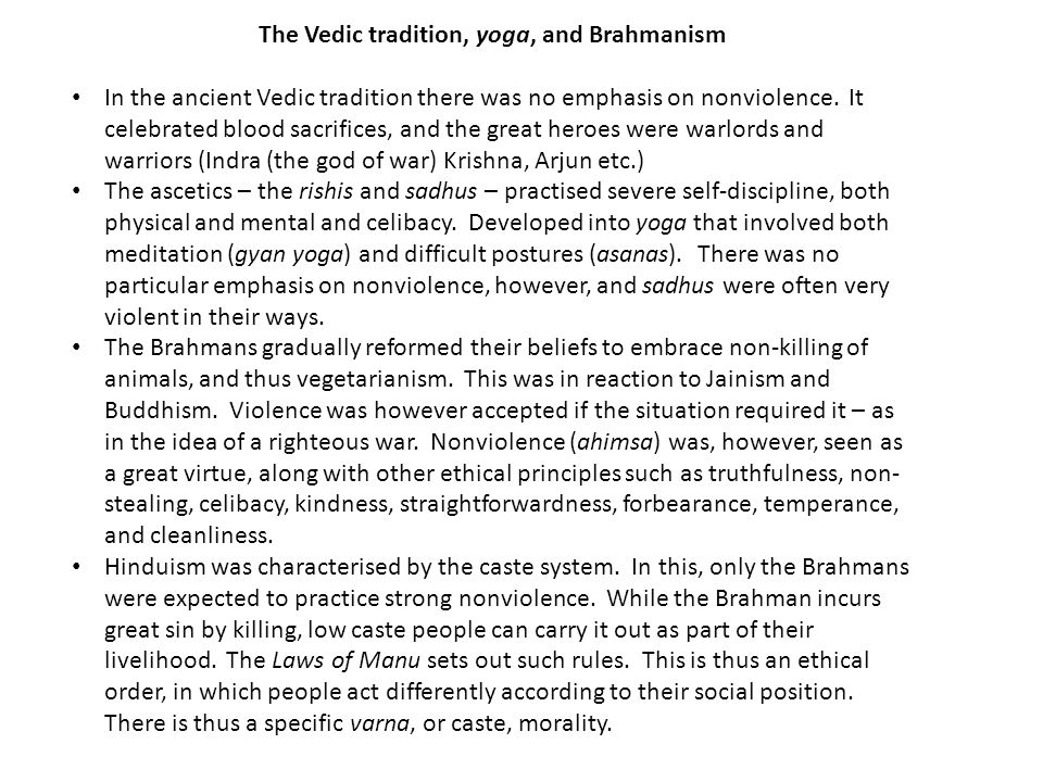 The Vedic tradition, yoga, and Brahmanism In the ancient Vedic tradition there was no emphasis on nonviolence.