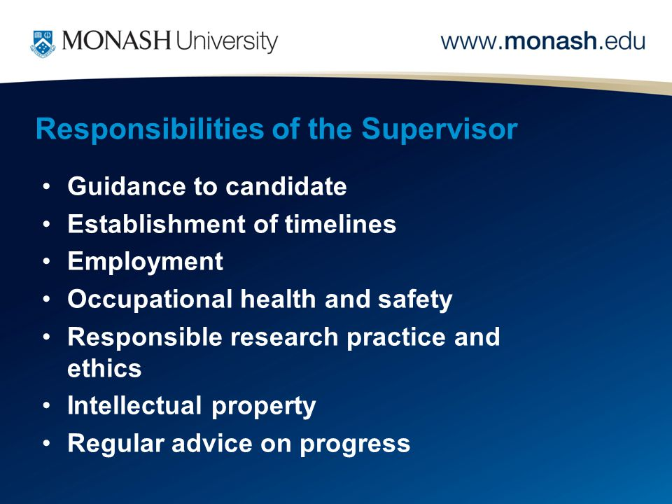 Responsibilities of the Supervisor Guidance to candidate Establishment of timelines Employment Occupational health and safety Responsible research pra