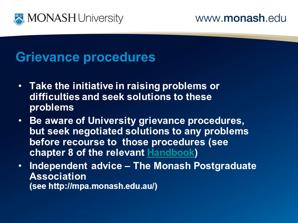 Grievance procedures Take the initiative in raising problems or difficulties and seek solutions to these problems Be aware of University grievance pro