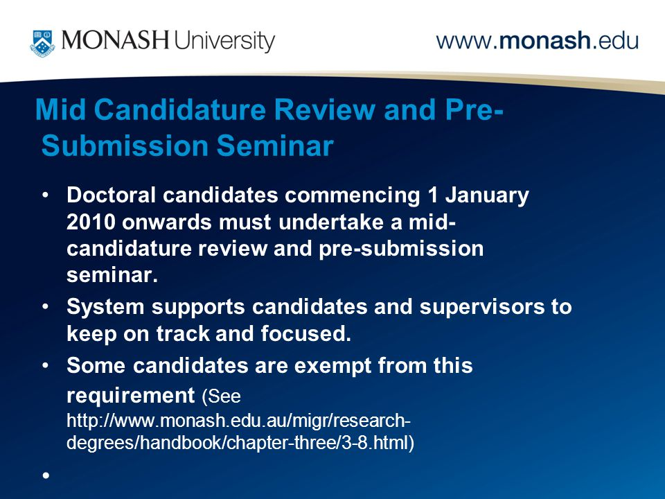 Mid Candidature Review and Pre- Submission Seminar Doctoral candidates commencing 1 January 2010 onwards must undertake a mid- candidature review and