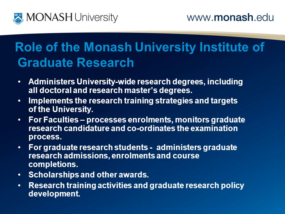 Role of the Monash University Institute of Graduate Research Administers University-wide research degrees, including all doctoral and research master's degrees.