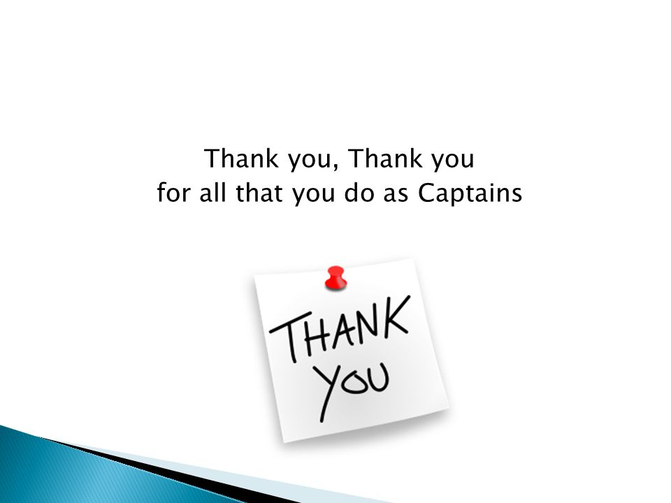 Thank you, Thank you for all that you do as Captains
