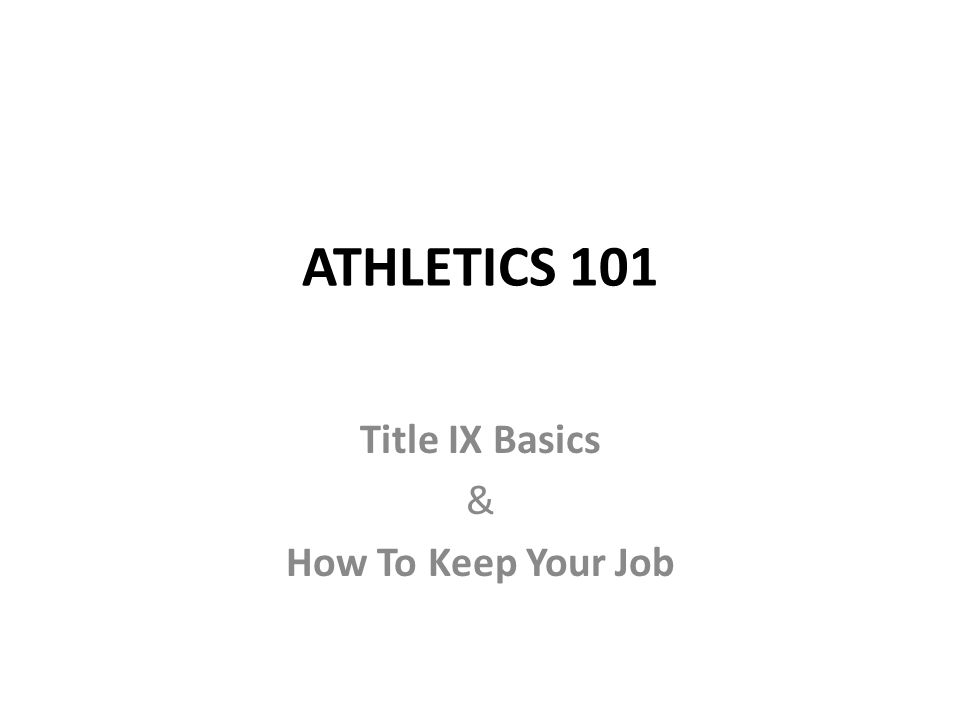 ATHLETICS 101 Title IX Basics & How To Keep Your Job