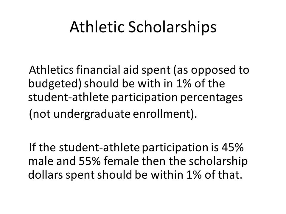 Athletic Scholarships Athletics financial aid spent (as opposed to budgeted) should be with in 1% of the student-athlete participation percentages (not undergraduate enrollment).