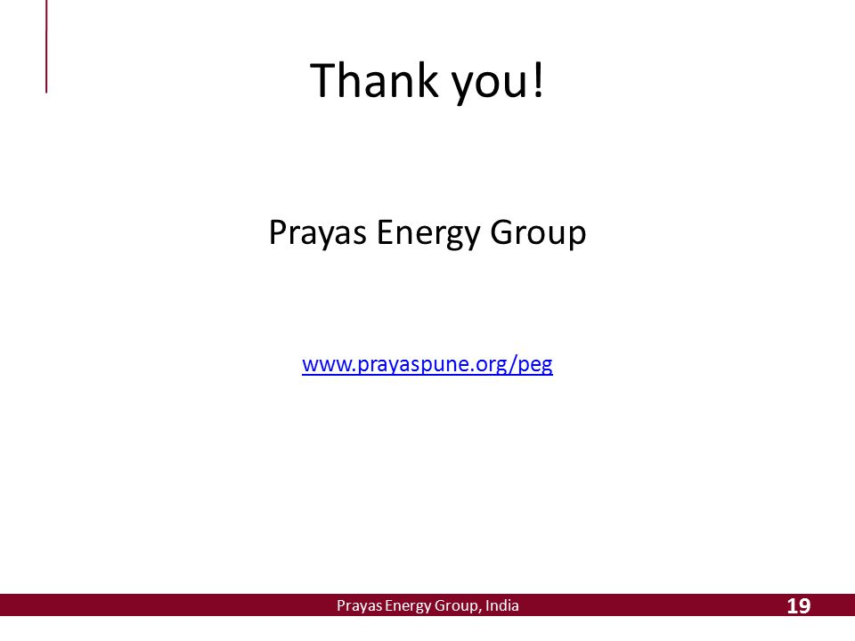Prayas Energy Group, India Thank you! Prayas Energy Group www.prayaspune.org/peg 19