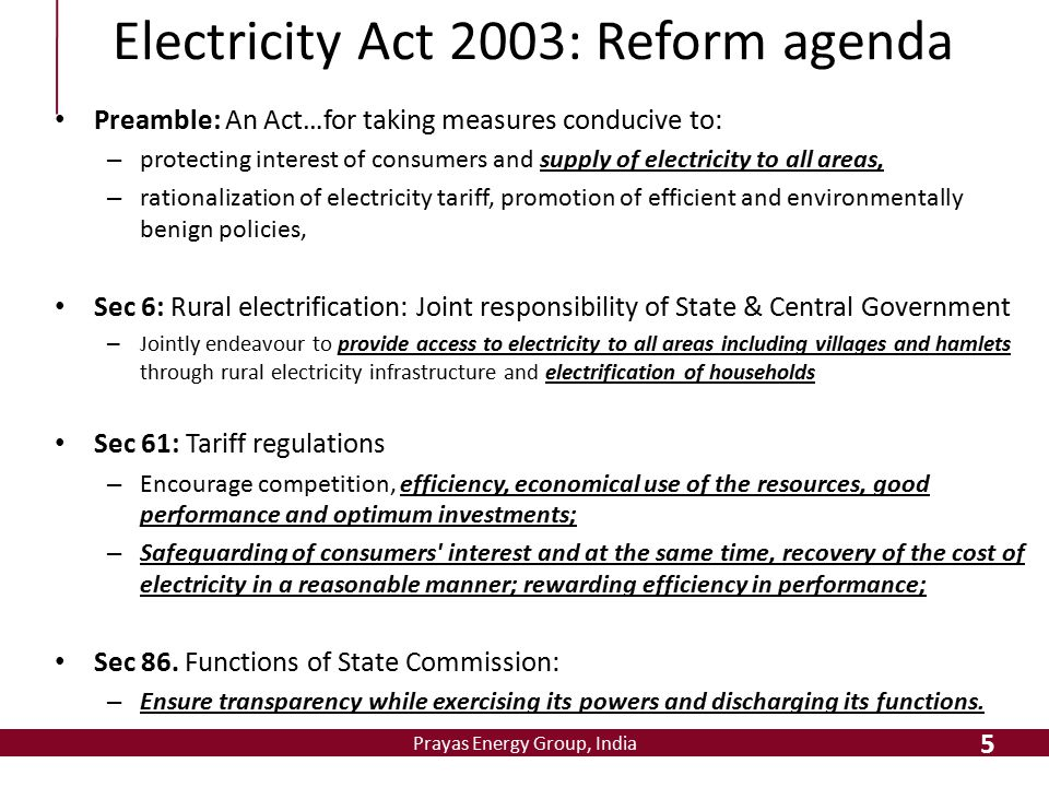 Prayas Energy Group, India 5 Electricity Act 2003: Reform agenda Preamble: An Act…for taking measures conducive to: – protecting interest of consumers