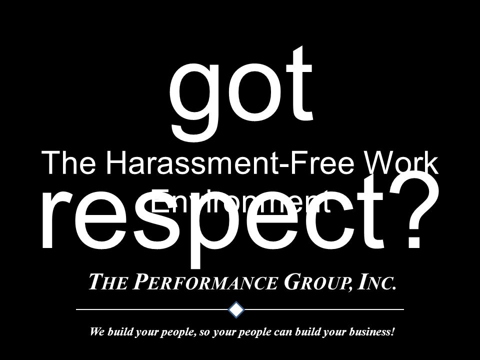 got respect The Harassment-Free Work Environment