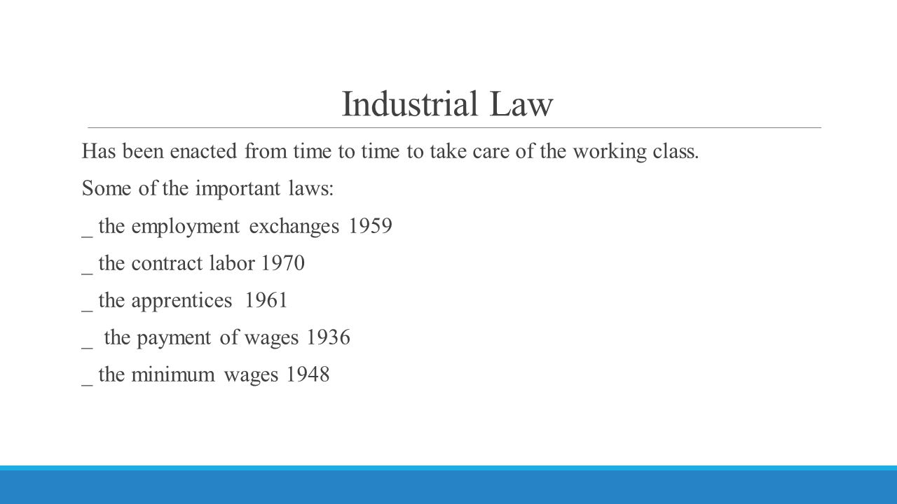 Industrial Law Has been enacted from time to time to take care of the working class.