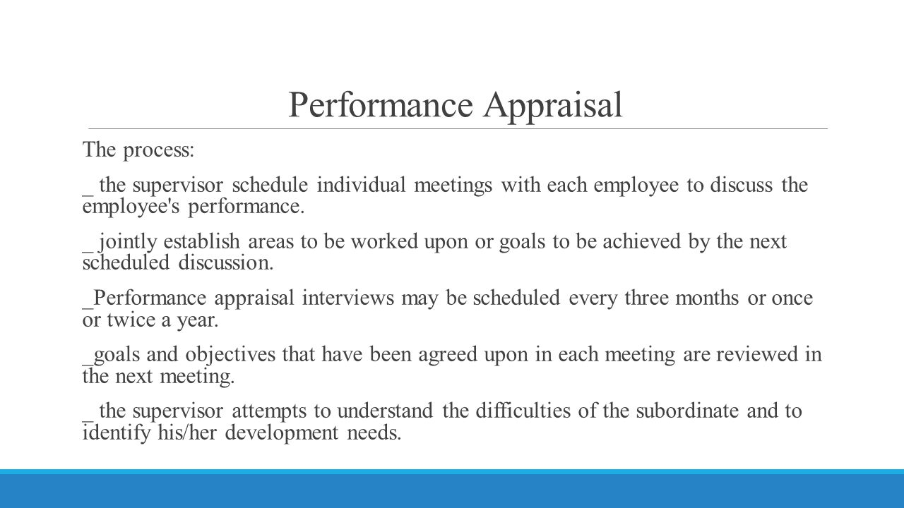 Performance Appraisal The process: _ the supervisor schedule individual meetings with each employee to discuss the employee s performance.
