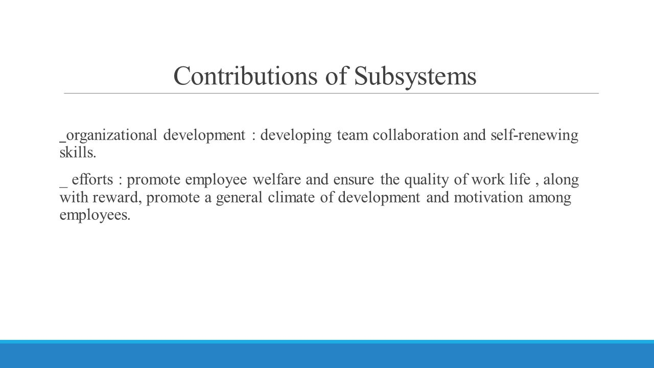 Contributions of Subsystems _ organizational development : developing team collaboration and self-renewing skills.