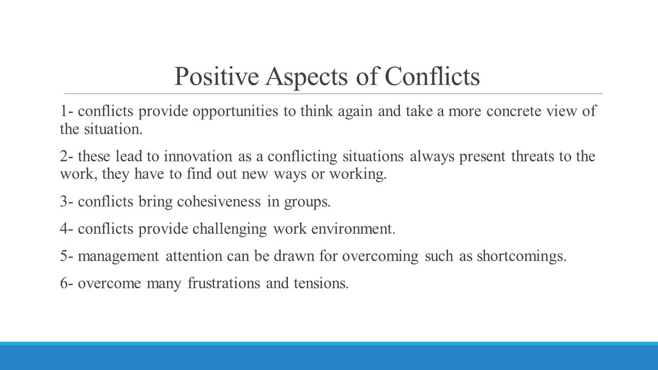 Positive Aspects of Conflicts 1- conflicts provide opportunities to think again and take a more concrete view of the situation.