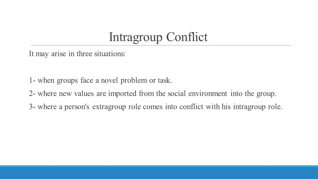 Intragroup Conflict It may arise in three situations: 1- when groups face a novel problem or task.