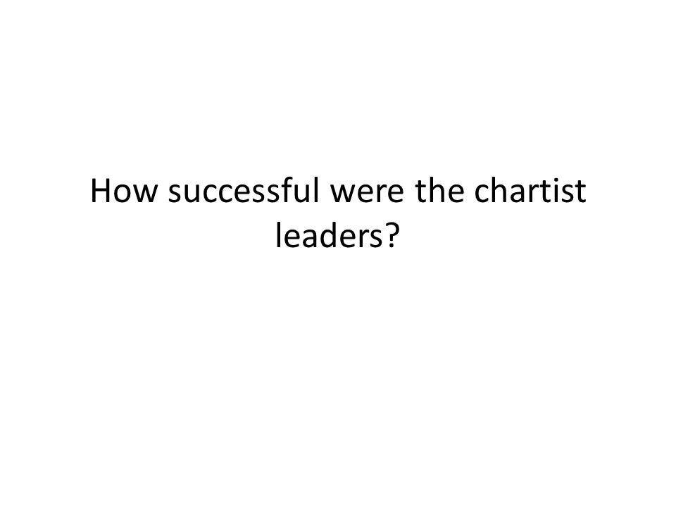 How successful were the chartist leaders?